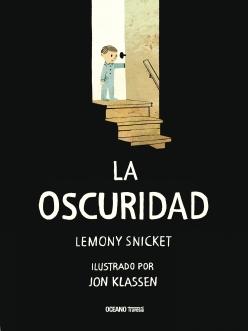 La oscuridad; Lemony Snicket; John Klassen