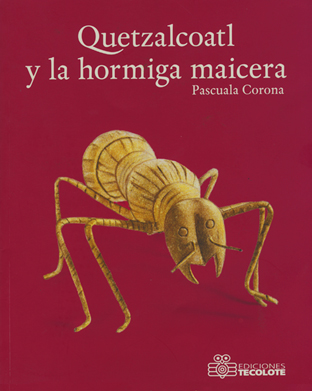 Quetzalcoatl y la hormiga viajera