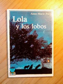 Lola y los lobos de Anne-Marie Pol