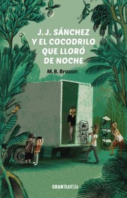 J.J. Sanchez y el cocodrilo que lloro de noche; M.B. Brozon