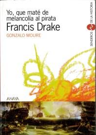 Yo que mate de melancolia al pirata Francis Drake