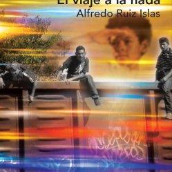 El viaje a la nada de Alfredo Ruiz Islas